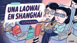 """""""Una laowai en Shanghai"""" el nuevo cómic de Elisa Riera donde nos enseña sus peripecias trabajando en China"""