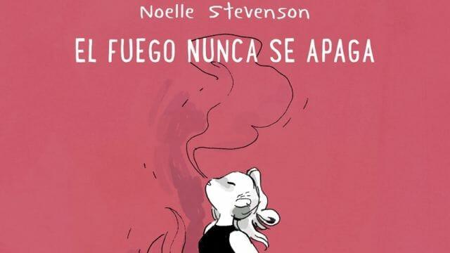 El fuego nunca se apaga, el diario de Noelle Stevenson